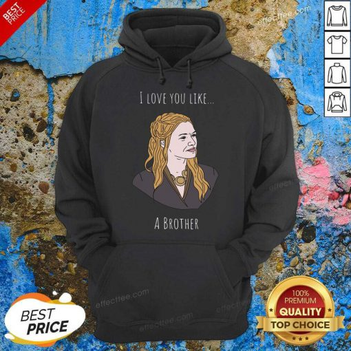 I Love You Like A Brother Hoodie - Design By Effecttee.com