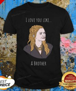 I Love You Like A Brother Shirt - Design By Effecttee.com