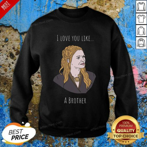 I Love You Like A Brother Sweatshirt - Design By Effecttee.com