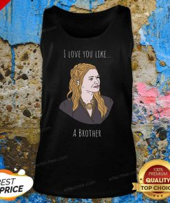 I Love You Like A Brother Tank Top- Design By Effecttee.com