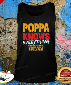 Poppa Knows Everything If He Doesn't Know Stuff Up Really Fast Fathers Day Tank Top - Design By Effecttee.com