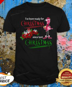 Flamingo Santa I've Been Ready For Christmas Since Last Christmas Gift Shirt - Design By Effecttee.com