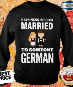 Cheated Happiness Is Being Married To Someone 14 German Flag Sweatshirt - Design by Effecttee.com
