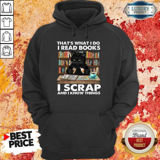 Unhappy Black Cat Thats What I Do I Read Books 13 I Scrap And I Know Things Hoodie - Design by Effecttee.com