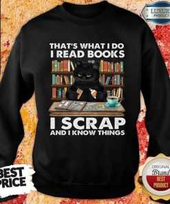 Unhappy Black Cat Thats What I Do I Read Books 13 I Scrap And I Know Things Sweatshirt - Design by Effecttee.com