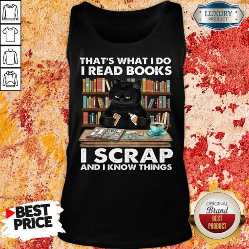 Unhappy Black Cat Thats What I Do I Read Books 13 I Scrap And I Know Things Tank Top - Design by Effecttee.com