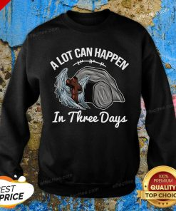 A Lot Can Happen In 3 Days Christian Easter Sweatshirt - Design by Effecttee.com