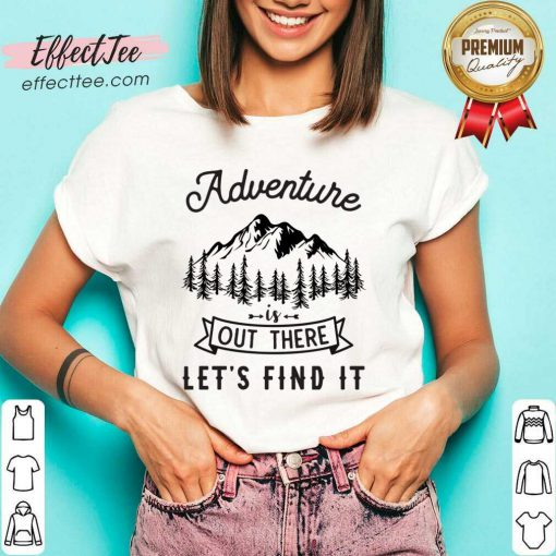 Top Adventure Is Out There Lets Go Find It V-neck