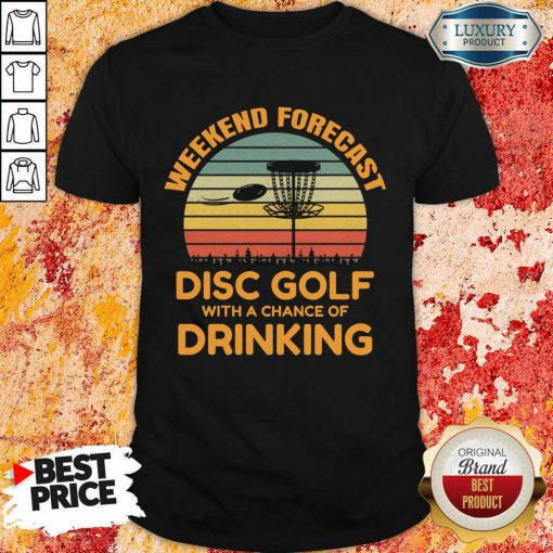 Good Weekend Forecast Disc Golf With A Chance Of Drinking Shirt