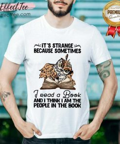 Hot It's Strange Because Sometimes I Read A Book Shirt