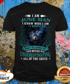 Nice I Am February Man I Know Who I Am Know What Im Capable Of You Mistake All Of The Above Shirt