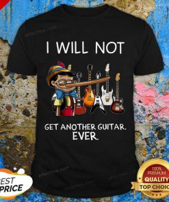 Perfect I Will Not Get Another Guitar Ever Shirt