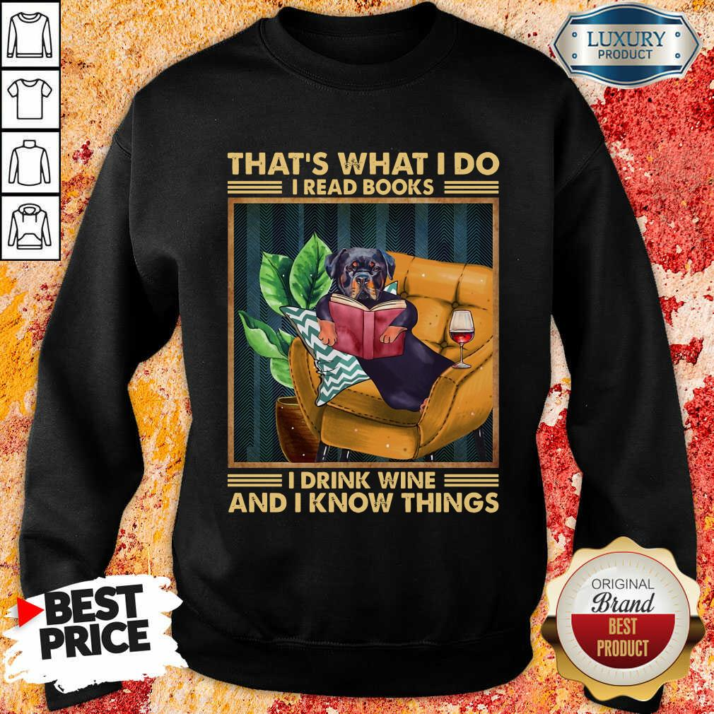 Rottweiler I Read Books I Drink Wine And I Know Things Sweatshirt