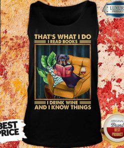 Rottweiler I Read Books I Drink Wine And I Know Things Tank Top