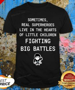 Top Superheroes Live In The Hearts Of Little Children Fighting Big Battles Shirt