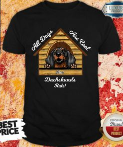 All Dogs Are Cool Dachshunds Rule Shirt
