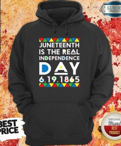 Juneteenth Is The Real Independence Day Hoodie