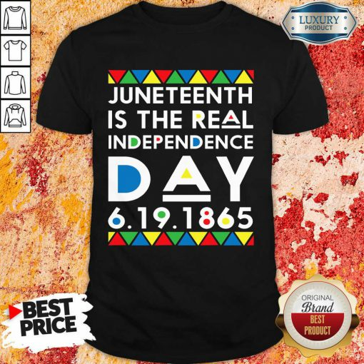 Juneteenth Is The Real Independence Day Shirt