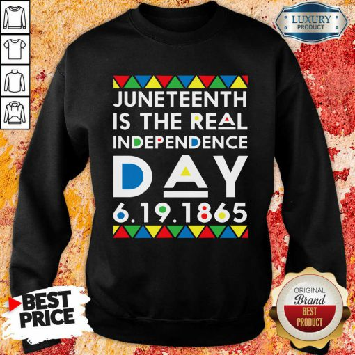 Juneteenth Is The Real Independence Day Sweatshirt