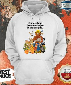 Remember There Are Babes In The Woods Hoodie
