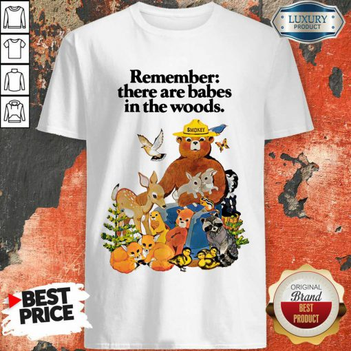 Remember There Are Babes In The Woods Shirt