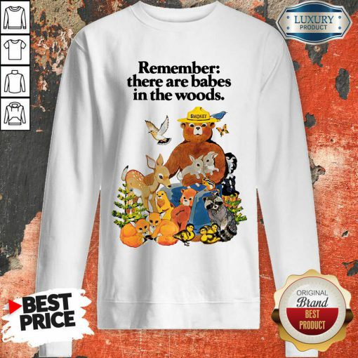 Remember There Are Babes In The Woods Sweatshirt
