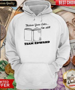 Thirteen Years Later I'M Still Team Edward Hoodie