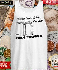 Thirteen Years Later I'M Still Team Edward Tank Top