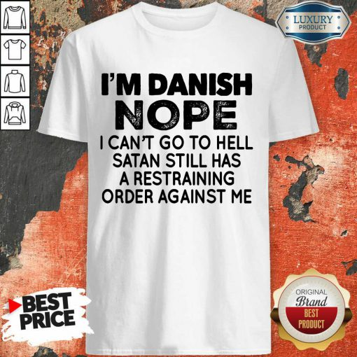 Top Im Danish Nope I Can't Go To Hell Shirt