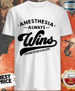 Anesthesia Always Wins Quote Shirt