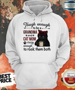 Black Cat Tough Enough To Be A Grandma And Cat Mom Crazy Enough To Rock Them Both Hoodie