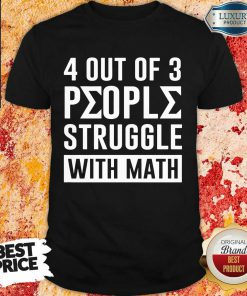 4 Out Of 3 People Struggle With Math Shirt