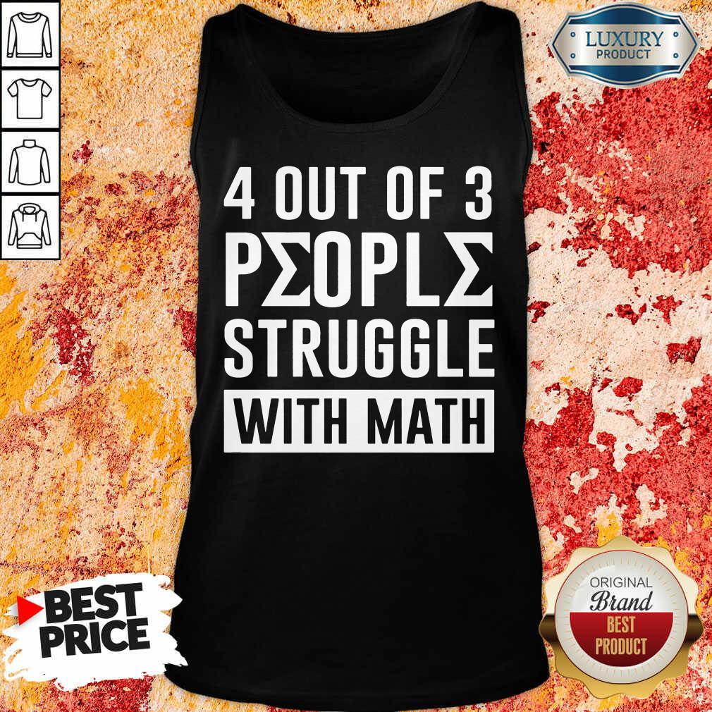4 Out Of 3 People Struggle With Math Tank Top