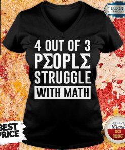 4 Out Of 3 People Struggle With Math V-neck