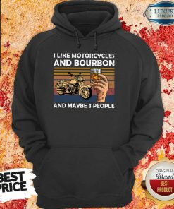 I Like Motorcycles And Bourbon And Maybe 3 People Vintage Hoodie