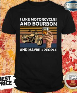 I Like Motorcycles And Bourbon And Maybe 3 People Vintage Shirt