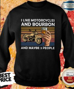 I Like Motorcycles And Bourbon And Maybe 3 People Vintage Sweatshirt