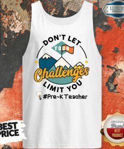 Pre-K Teacher Don't Let Your Challenges Limit You Tank Top